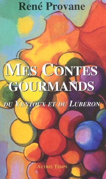 Couverture du livre « Mes Contes Gourmands ; Du Ventoux Et Du Luberon » de Rene Provane aux éditions Autres Temps