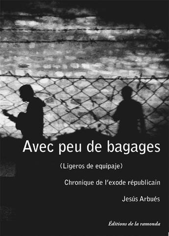 Couverture du livre « Avec peu de bagages ; chronique de l'éxode républicain » de Jesus Arbues aux éditions La Ramonda