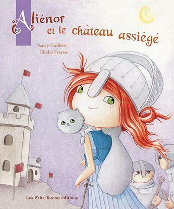 Couverture du livre « Aliénor et le château assiégé » de Nancy Guilbert et Elodie Fraysse aux éditions Les P'tits Totems