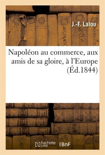 Couverture du livre « Napoleon au commerce, aux amis de sa gloire, a l'europe » de Lalou J.-F. aux éditions Hachette Bnf