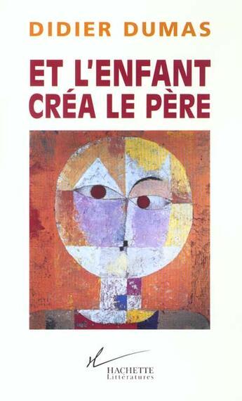 Couverture du livre « Et l'enfant créa le père » de Didier Dumas aux éditions Hachette Litteratures