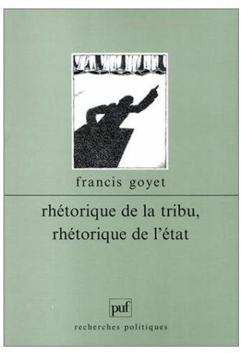 Couverture du livre « Rhétorique de la tribu, rhétorique de l'état » de Francis Goyet aux éditions Puf