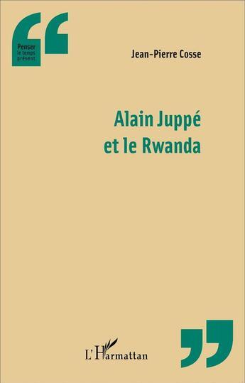 Couverture du livre « Alain Juppé et le Rwanda » de Jean-Pierre Cosse aux éditions Harmattan