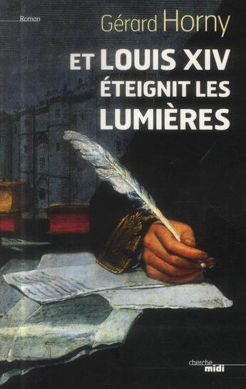 Couverture du livre « Et Louis XIV éteignit les lumières » de Gerard Horny aux éditions Cherche Midi