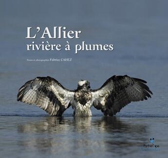 Couverture du livre « L'Allier ; rivière à plumes » de Fabrice Cahez aux éditions Biotope