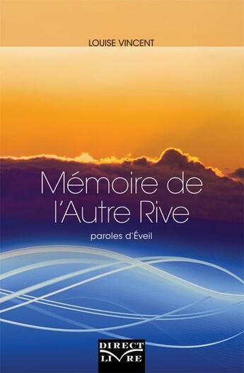 Couverture du livre « Mémoire de l'Autre Rive ; paroles d'éveil » de Louise Vincent aux éditions Direct Livre