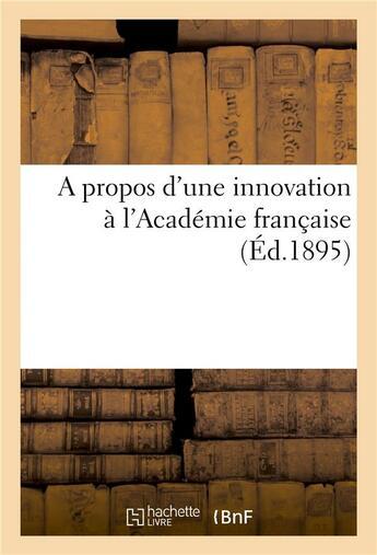 Couverture du livre « A Propos D'Une Innovation A L'Academie Francaise » de Imp De Noizette aux éditions Hachette Bnf