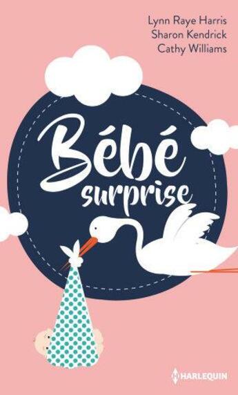 Couverture du livre « Bébé surprise » de Sharon Kendrick et Lynn Raye Harris et Cathy Williams aux éditions Harlequin
