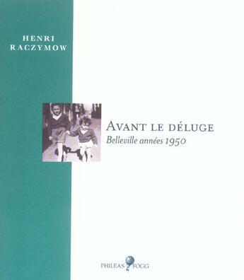 Couverture du livre « Avant Le Deluge ; Belleville, Annees 1950 » de Henri Raczymow aux éditions Phileas Fogg