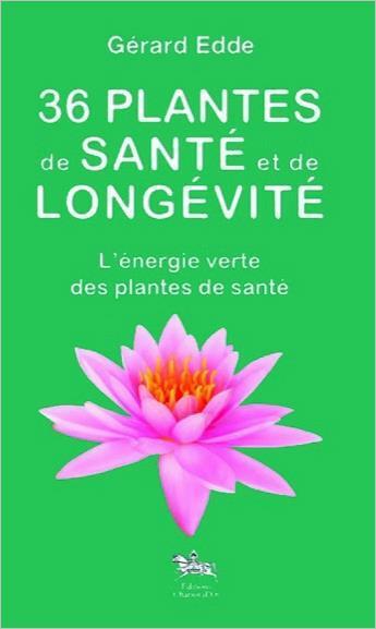 Couverture du livre « 36 plantes de santé et de longévité ; l'énergie verte des plantes de santé » de Gerard Edde aux éditions Chariot D'or
