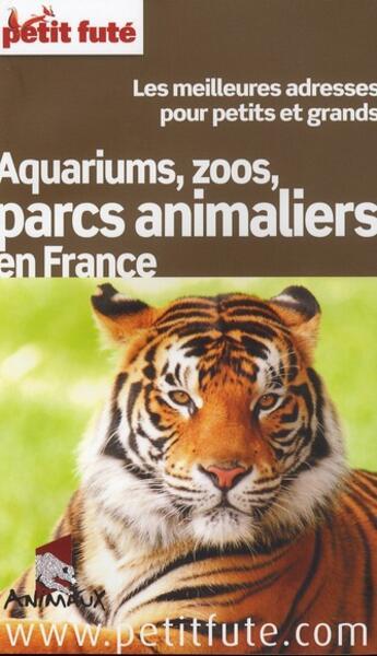 Couverture du livre « Aquariums, zoo, parcs animaliers en France (édition 2011) » de Collectif Petit Fute aux éditions Le Petit Fute