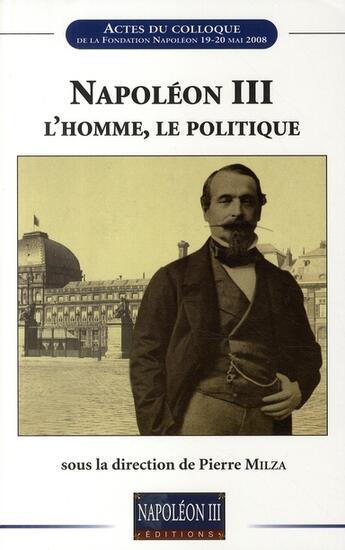 Couverture du livre « Napoléon III ; l'homme, le politique » de Collectif aux éditions Soteca