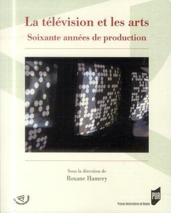 Couverture du livre « La télévision et les arts ; soixante années de production » de Roxane Hamery aux éditions Pu De Rennes