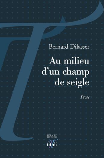 Couverture du livre « Au milieu d'un champ de seigle » de Bernard Dilasser aux éditions Tituli