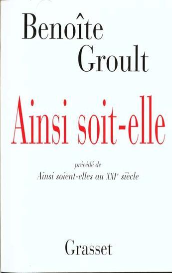 Couverture du livre « Ainsi soit-elle ; ainsi soient-elles au XXI siècle » de Benoite Groult aux éditions Grasset Et Fasquelle