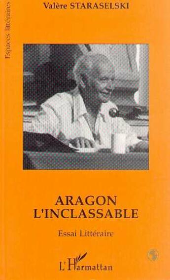 Couverture du livre « Aragon L'Inclassable Essai Litteraire » de Valere Staraselski aux éditions L'harmattan