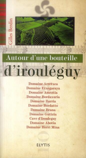 Couverture du livre « Autour D'Une Bouteille Avec ; Autour D'Une Bouteille De Irouleguy » de Gilles Berdin aux éditions Elytis