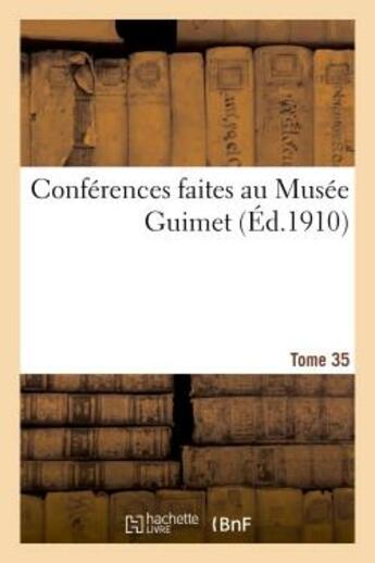 Couverture du livre « Conferences faites au musee guimet. tome 35 » de  aux éditions Hachette Bnf