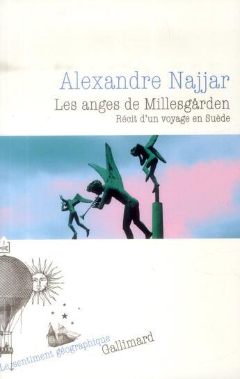 Couverture du livre « Les anges de Millesgarden ; récit d'un voyage en Suède » de Alexandre Najjar aux éditions Gallimard