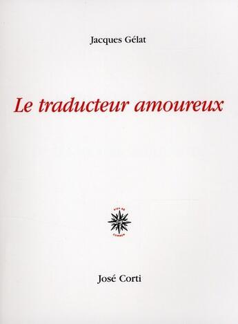 Couverture du livre « Le traducteur amoureux » de Jacques Gélat aux éditions Corti