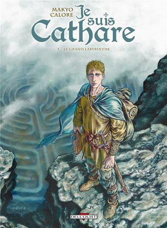 Couverture du livre « Je suis cathare T.5 ; le grand labyrinthe » de Makyo et Claudia Chec et Alessandro Calore aux éditions Delcourt