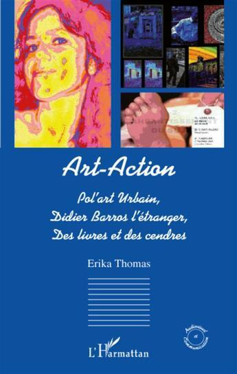 Couverture du livre « Art-action ; pol'art urbain; Didier Barros l'étranger; des livres et des cendres » de Erika Thomas aux éditions L'harmattan