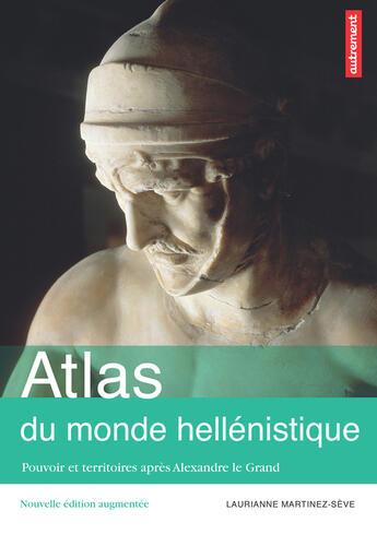 Couverture du livre « Atlas du monde hellénistique ; pouvoir et territoires après Alexandre le Grand » de Lauriane Martinez-Seve aux éditions Autrement