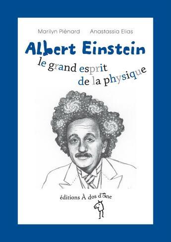 Couverture du livre « Albert Einstein ; le grand esprit de la physique » de Marilyn Plenard et Anastassia Elias aux éditions A Dos D'ane
