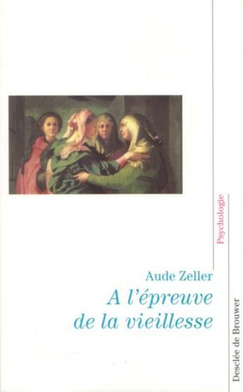 Couverture du livre « À l'épreuve de la vieillesse » de Aude Zeller aux éditions Desclee De Brouwer