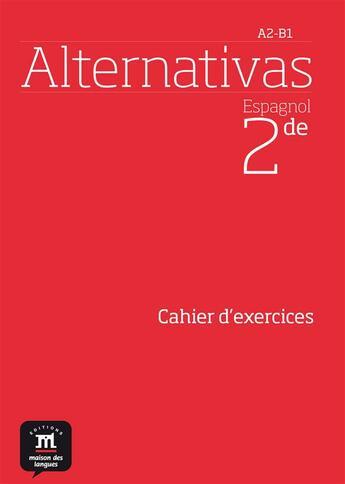 Couverture du livre « Alternativas ; Espagnol ; 2nde ; Cahier D'Exercices » de Collectif aux éditions La Maison Des Langues