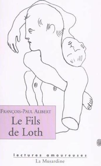 Couverture du livre « Le fils de Loth » de Francois-Paul Alibert aux éditions La Musardine