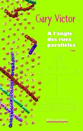Couverture du livre « À l'angle des rues parallèles » de Gary Victor aux éditions Vents D'ailleurs