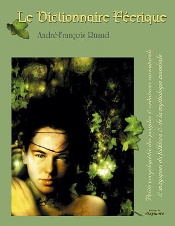 Couverture du livre « Le Dictionnaire Feerique » de Andre-Francois Ruaud aux éditions Oxymore