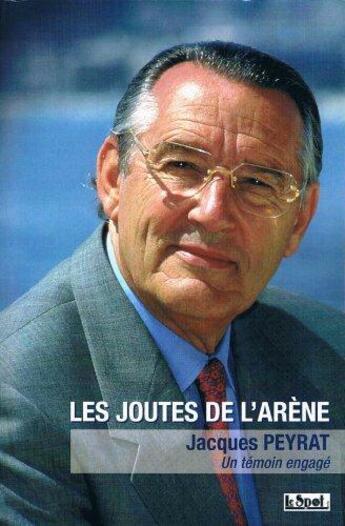 Couverture du livre « Les Joutes De L'Arene » de Jacques Peyrat aux éditions Le Spot