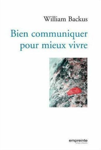 Couverture du livre « Bien communiquer pour mieux vivre » de William Backus aux éditions Empreinte Temps Present