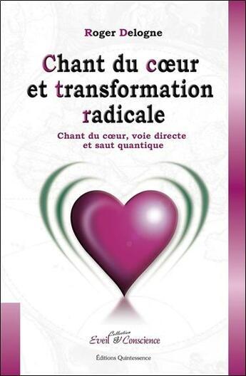 Couverture du livre « Chant du coeur et transformation radicale » de Roger Delogne aux éditions Quintessence