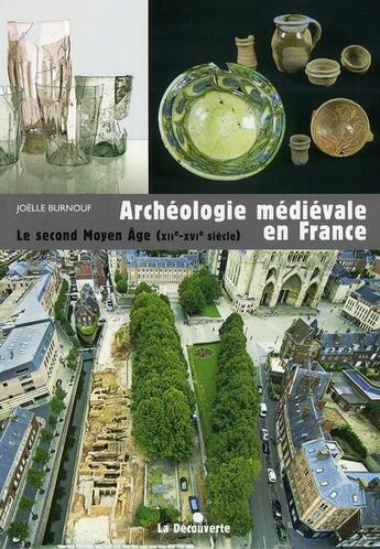 Couverture du livre « Archéologie mediévale en France ; le second Moyen Age (XII-XVI siècle) » de Joelle Burnouf aux éditions La Decouverte