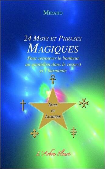 Couverture du livre « 24 mots et phrases magiques pour retrouver le bonheur au quotidien dans le respect et l'harmonie » de Midaho aux éditions Arbre Fleuri