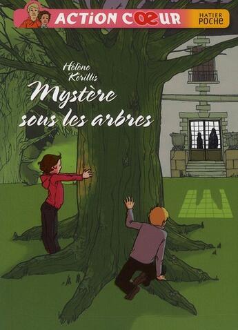 Couverture du livre « Action coeur t.3 ; mystère sous les arbres » de Helene Kerillis aux éditions Hatier