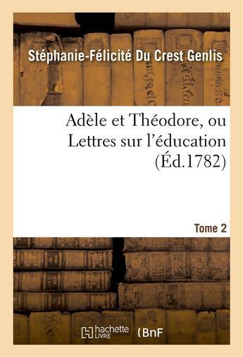 Couverture du livre « Adele et theodore, ou lettres sur l'education. tome 2 » de Genlis S-F. aux éditions Hachette Bnf