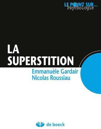 Couverture du livre « La superstition » de Emmanuele Gardair et Nicolas Roussiau aux éditions De Boeck Superieur