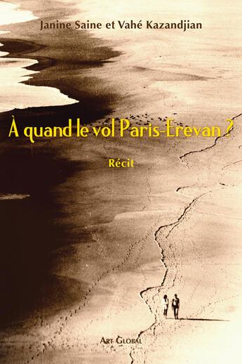 Couverture du livre « À quand le vol Paris-Erevan ? » de Janine Saine et Vahe Kazandjian aux éditions Art Global