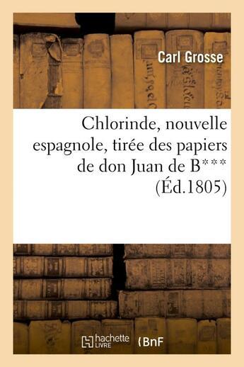 Couverture du livre « Chlorinde, nouvelle espagnole, tiree des papiers de don juan de b*** » de Grosse Carl aux éditions Hachette Bnf