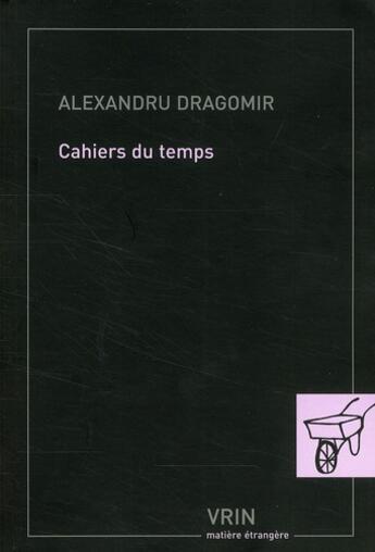 Couverture du livre « Cahiers du temps » de Alexandru Dragomir aux éditions Vrin