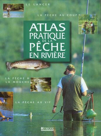 Couverture du livre « Atlas pratique de la pêche en riviere » de Collectif aux éditions Atlas