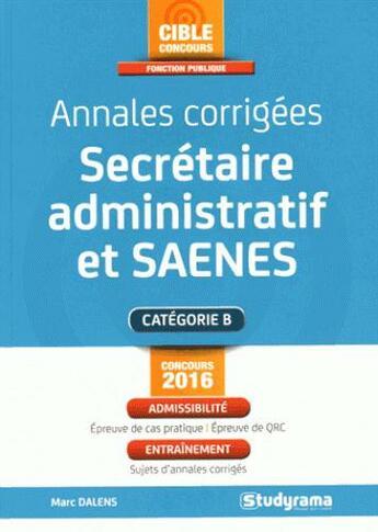 Couverture du livre « Annales corrigées secrétaire administratif et SAENES » de Marc Dalens aux éditions Studyrama