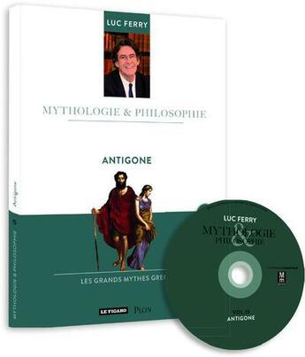 Couverture du livre « Mythologie & Philosophie T.15 ; Antigone » de Luc Ferry aux éditions Plon
