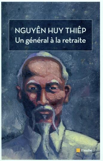 Couverture du livre « Un général à la retraitre » de Huy Thiep Nguyen aux éditions Editions De L'aube