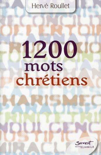 Couverture du livre « 1200 mots chrétiens » de Herve Roullet aux éditions Jubile