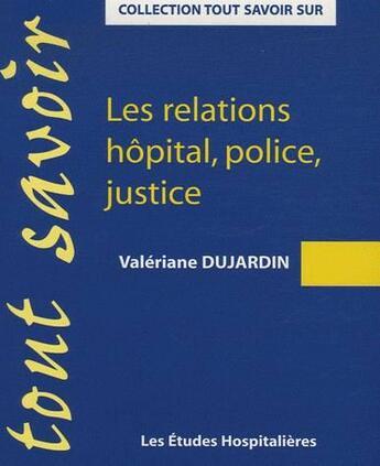 Couverture du livre « Les relations hôpital, police, justice » de Valeriane Dujardin aux éditions Les Etudes Hospitalieres